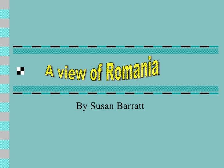 By Susan Barratt A view of Romania