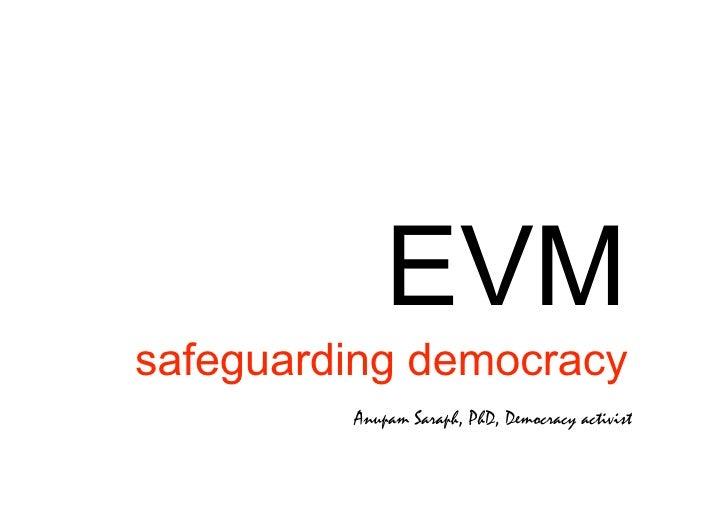 EVM safeguarding democracy          Anupam Saraph, PhD, Democracy activist