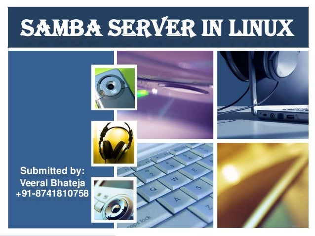 SAMBA SERVER IN LINUX  Submitted by: Veeral Bhateja +91-8741810758