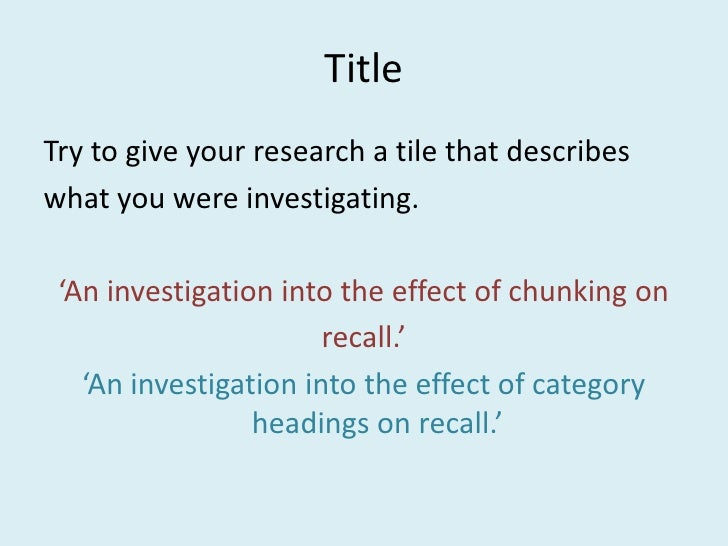 Title<br />Try to give your research a tile that describes <br />what you were investigating.<br />'An investigation into ...
