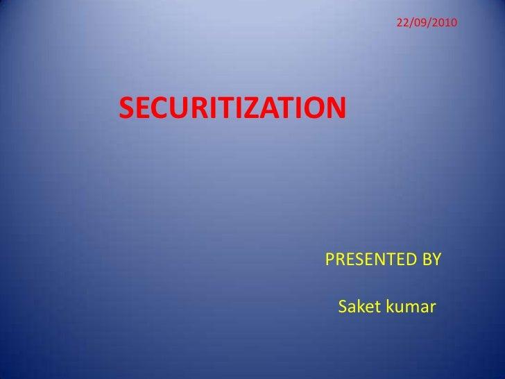 22/09/2010<br />SECURITIZATION<br />PRESENTED BY<br />Saketkumar<br />