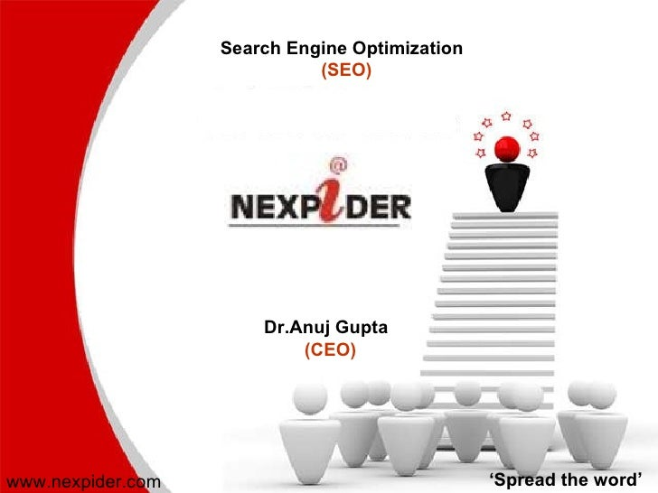 Search Engine Optimization  (SEO)   Dr.Anuj Gupta   (CEO) www.nexpider.com ' Spread the word'