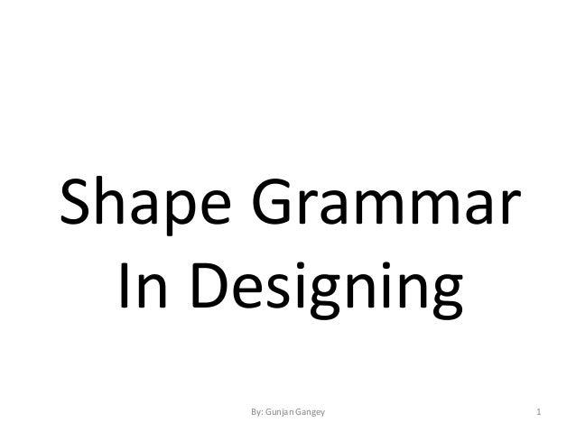 Shape Grammar In Designing 1By: Gunjan Gangey