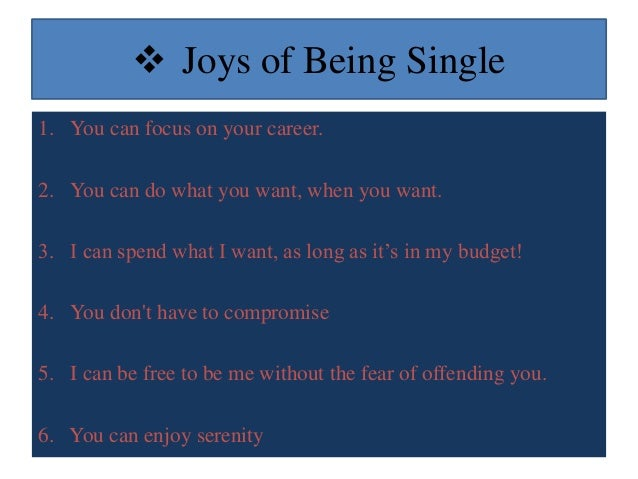 single life or married life If it feels like everybody is married but you just want to be single, there's  a more  fulfilling life ahead of them than their married counterparts.