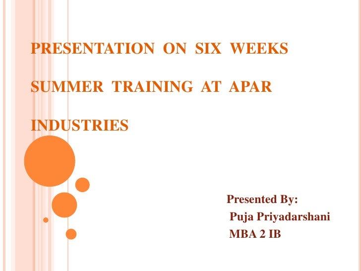 PRESENTATION  ON  SIX  WEEKS SUMMER  TRAINING  AT  APAR INDUSTRIES <br />Presented By:<br />PujaPriyadarshani<br />       ...