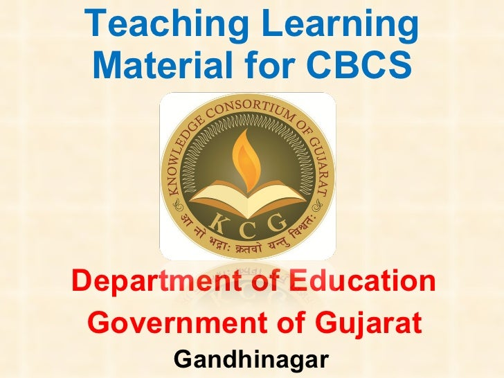 Teaching Learning Material for CBCS Department of Education Government of Gujarat Gandhinagar