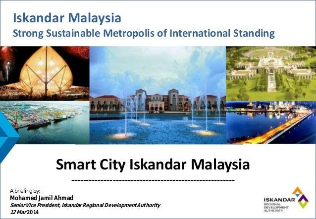 Iskandar Malaysia Strong Sustainable Metropolis of International Standing Iskandar Malaysia Strong Sustainable Metropolis ...