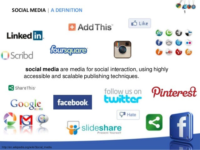 SOCIAL MEDIA A DEFINITION  social media are media for social interaction, using highly accessible and scalable publishing ...