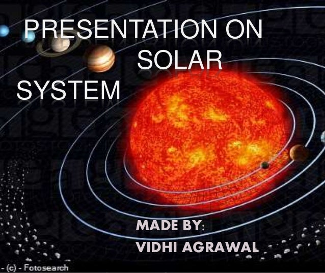 PRESENTATION ON SOLAR SYSTEM MADE BY: VIDHI AGRAWAL