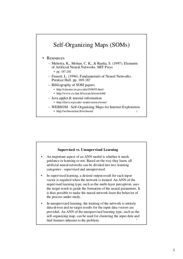 Self-Organizing Maps (SOMs) • Resources – Mehotra, K., Mohan, C. K., & Ranka, S. (1997). Elements of Artificial Neural Net...