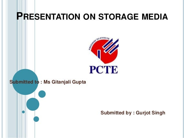 PRESENTATION ON STORAGE MEDIA Submitted to : Ms Gitanjali Gupta Submitted by : Gurjot Singh