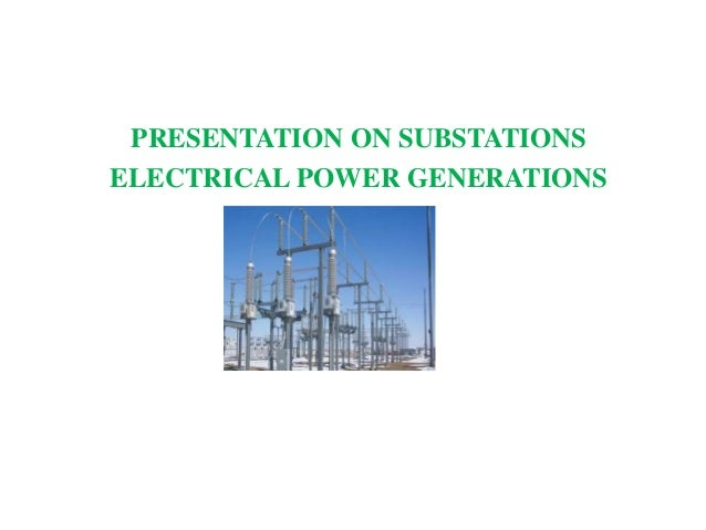 PRESENTATION ON SUBSTATIONS ELECTRICAL POWER GENERATIONS