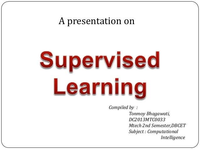 A presentation on Compiled by : Tonmoy Bhagawati, DC2013MTC0033 Mtech 2nd Semester,DBCET Subject : Computational Intellige...