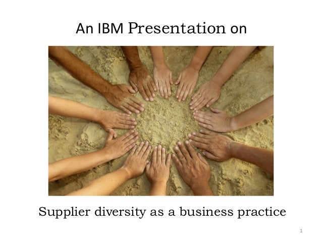 An IBM Presentation onSupplier diversity as a business practice                                            1
