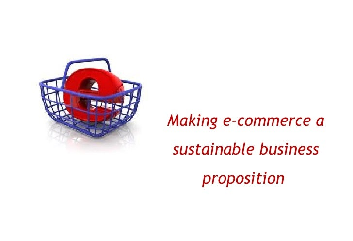 Making e-commerce asustainable business    proposition