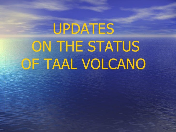 UPDATES ON THE STATUS OF TAAL VOLCANO