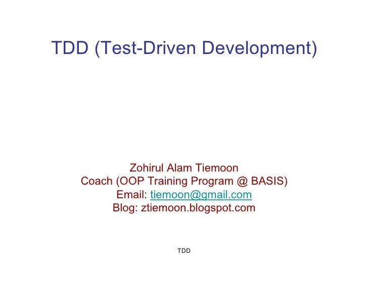 TDD (Test-Driven Development)                Zohirul Alam Tiemoon    Coach (OOP Training Program @ BASIS)          Email: ...