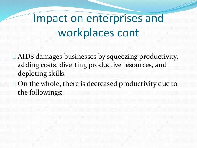 hiv aids the impacts on the business Explores the different channels through which hiv/aids affects economic growth   assembly, textiles, wood processing and agro-business with an average of.