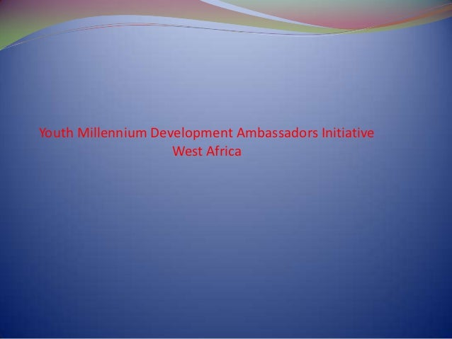 Youth Millennium Development Ambassadors Initiative                    West Africa