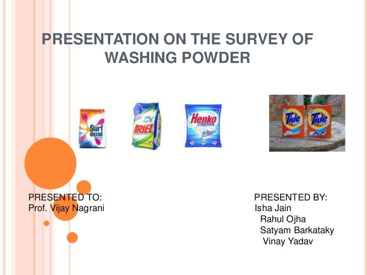 PRESENTATION ON THE SURVEY OF WASHING POWDER<br />PRESENTED TO:                                                           ...