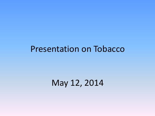 Presentation on Tobacco May 12, 2014