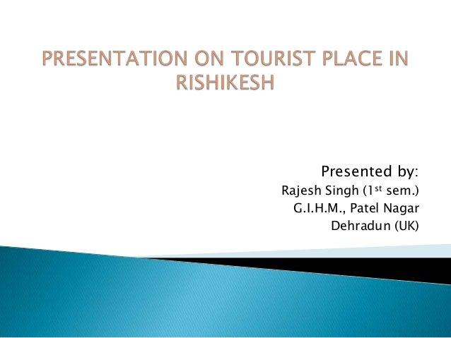 Presented by: Rajesh Singh (1st sem.) G.I.H.M., Patel Nagar Dehradun (UK)