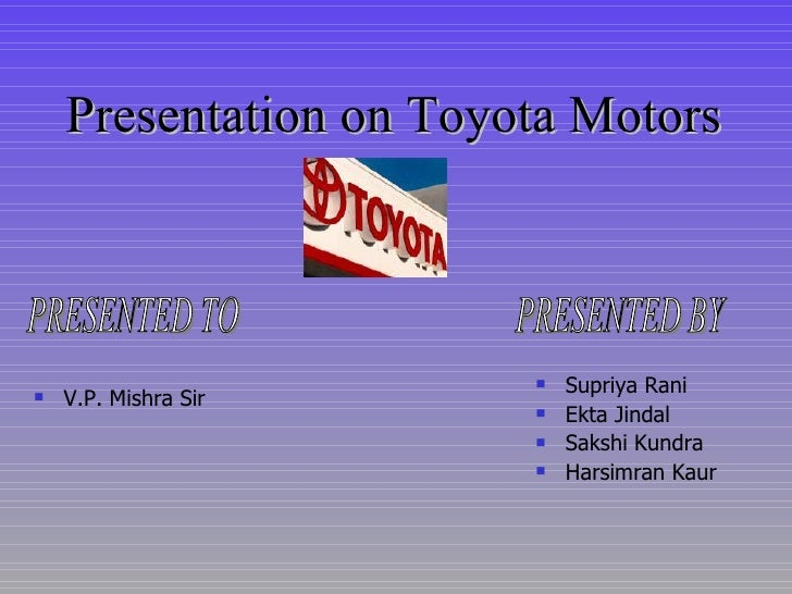 Presentation on Toyota Motors <ul><li>Supriya Rani </li></ul><ul><li>Ekta Jindal </li></ul><ul><li>Sakshi Kundra </li></ul...