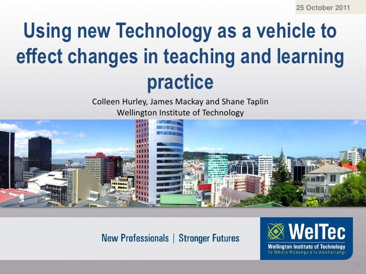 25 October 2011 Using new Technology as a vehicle toeffect changes in teaching and learning                practice       ...