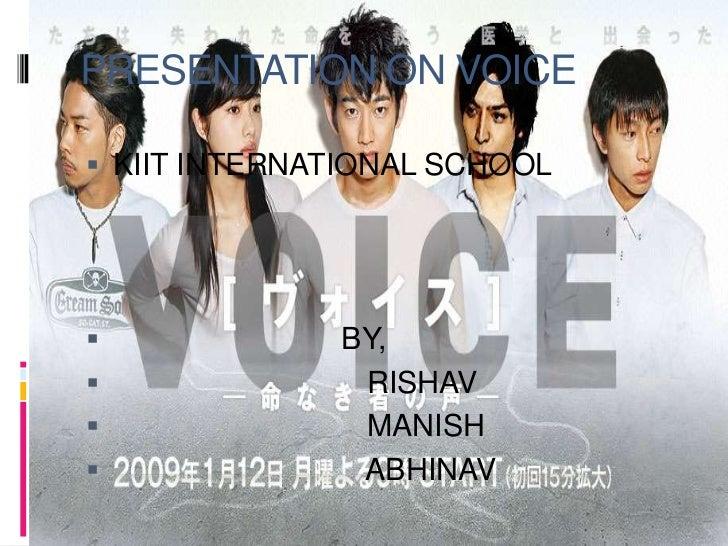 PRESENTATION ON VOICE<br />KIIT INTERNATIONAL SCHOOL<br />                           BY,<br />                            ...