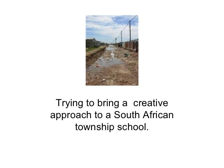 Trying to bring a creativeapproach to a South African     township school.