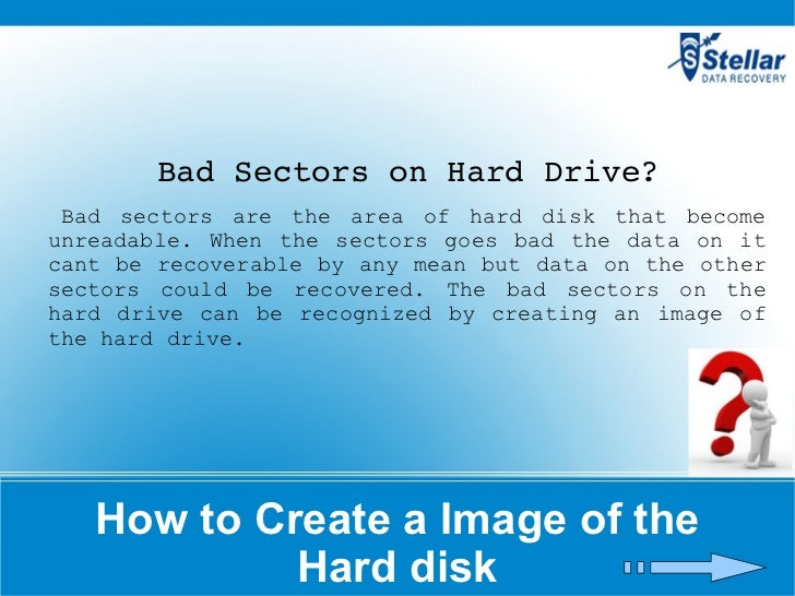 How to Create a Image of the Hard disk Bad Sectors on Hard Drive? Bad sectors are the area of hard disk that become unread...