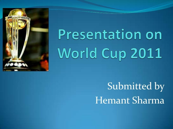 Presentation onWorld Cup 2011<br />Submitted by<br />Hemant Sharma<br />
