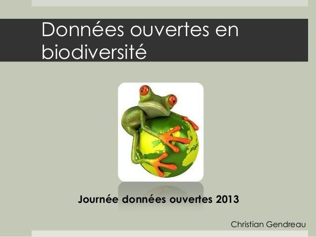Données ouvertes enbiodiversité   Journée données ouvertes 2013                              Christian Gendreau