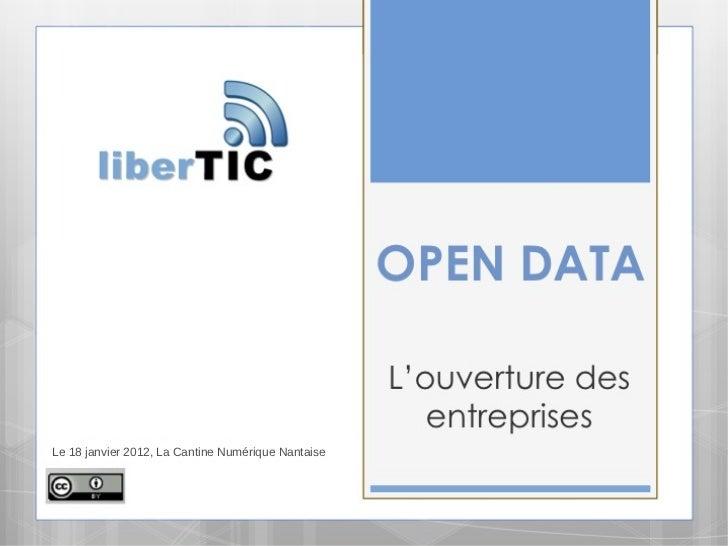 LOPEN DATA                 DES ENTREPRISESLe 18 janvier 2012, La Cantine Numérique Nantaise