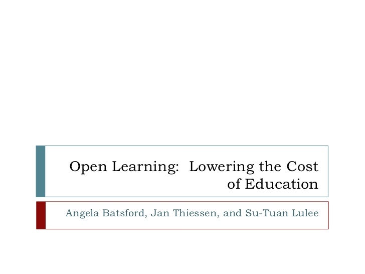 Open Learning:  Lowering the Cost of Education<br />Angela Batsford, Jan Thiessen, and Su-Tuan Lulee<br />