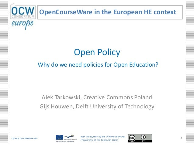 Open Policy Why do we need policies for Open Education? Alek Tarkowski, Creative Commons Poland Gijs Houwen, Delft Univers...
