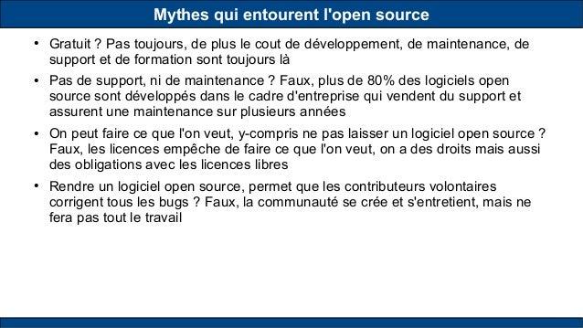 Mythes qui entourent l'open source ● Gratuit ? Pas toujours, de plus le cout de développement, de maintenance, de support ...