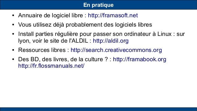 En pratique ● Annuaire de logiciel libre : http://framasoft.net ● Vous utilisez déjà probablement des logiciels libres ● I...