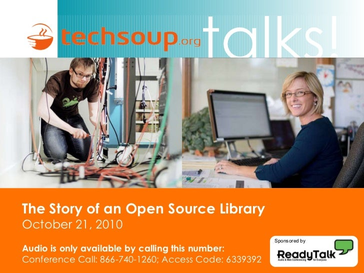 The Story of an Open Source Library October 21, 2010 Audio is only available by calling this number: Conference Call: 866-...
