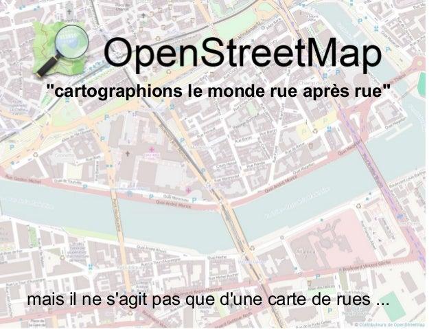 """""""cartographions le monde rue après rue"""" mais il ne s'agit pas que d'une carte de rues ..."""