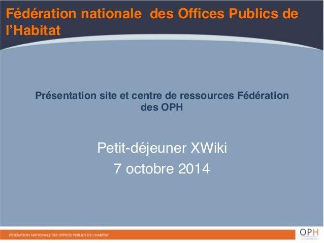 Fédération nationale des Offices Publics de  l'Habitat  Présentation site et centre de ressources Fédération  des OPH  Pet...