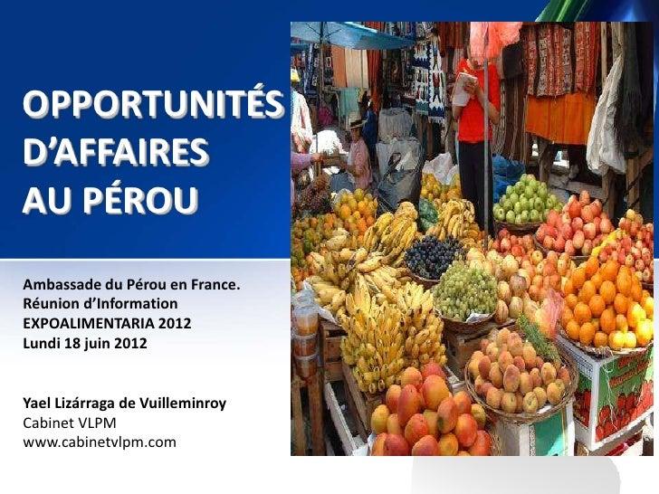 OPPORTUNITÉSD'AFFAIRESAU PÉROUAmbassade du Pérou en France.Réunion d'InformationEXPOALIMENTARIA 2012Lundi 18 juin 2012Yael...