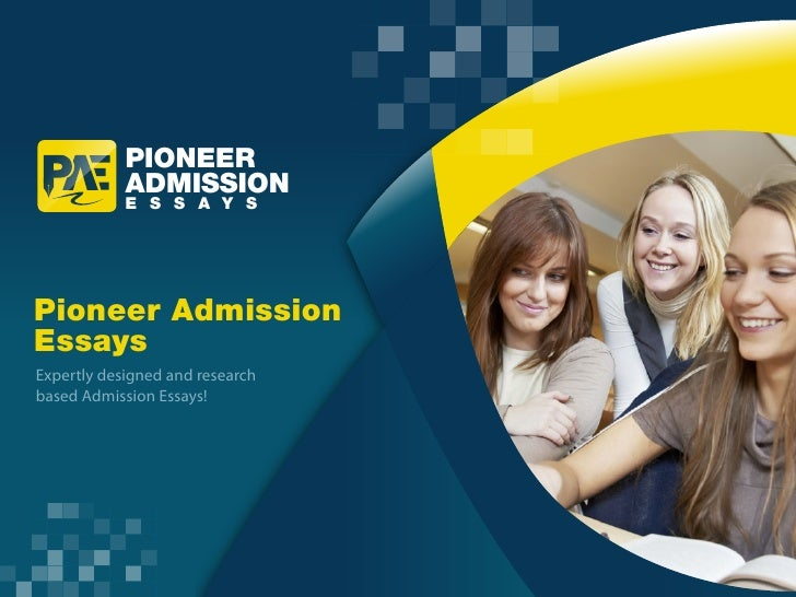 PIONEER            ADMISSION            E S S A Y SPioneer AdmissionEssaysExpertly designed and researchbased Admission Es...