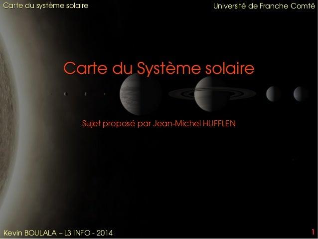 1 CartedusystèmesolaireCartedusystèmesolaire KevinBOULALA–L3INFO2014 11 UniversitédeFrancheComtéUniversité...