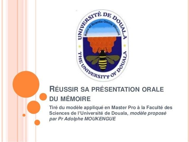 RÉUSSIR SA PRÉSENTATION ORALE DU MÉMOIRE Tiré du modèle appliqué en Master Pro à la Faculté des Sciences de l'Université d...
