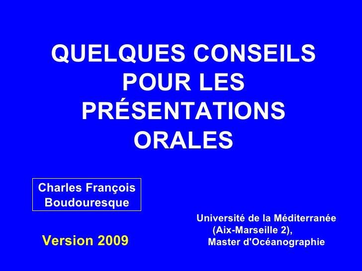 QUELQUES CONSEILS POUR LES PRÉSENTATIONS ORALES Charles François Boudouresque Université de la Méditerranée (Aix-Marseille...