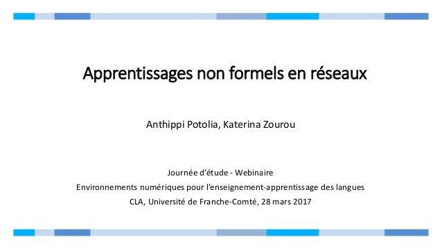 Apprentissages non formels en réseaux Anthippi Potolia, Katerina Zourou Journée d'étude - Webinaire Environnements numériq...