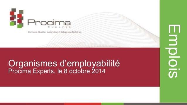 Emplois  Organismes d'employabilité  Procima Experts, le 8 octobre 2014