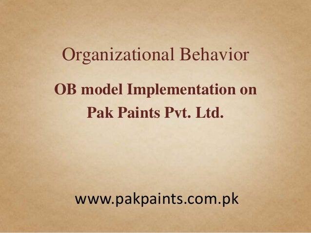 Organizational BehaviorOB model Implementation on   Pak Paints Pvt. Ltd.  www.pakpaints.com.pk