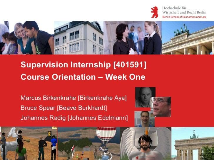 Supervision Internship [401591]Course Orientation – Week OneMarcus Birkenkrahe [Birkenkrahe Aya]Bruce Spear [Beave Burkhar...